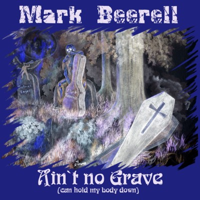 Mark Beerell--Ain`t no grave   auf Youtube
